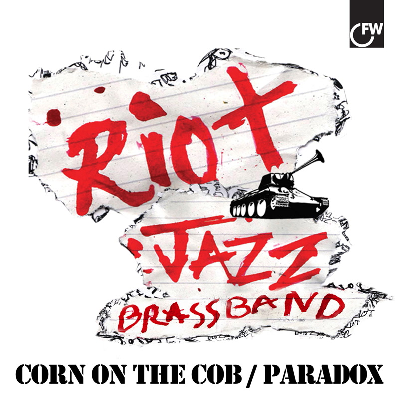 Corn On The Cob / Paradox by Riot Jazz Brass Band - First Word Records [FW102]