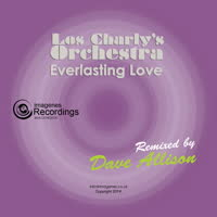 Los Charly's Orchestra Remixed - Everlasting Love (Dave Allison Remix)
