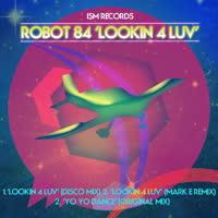 Robot 84 - Lookin 4 Luv