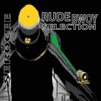 Serocee - Rude Bwoy Selection