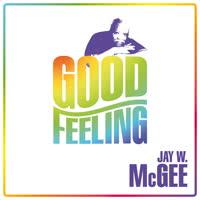 Jay W. McGee - Good Feeling