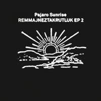 Pajaro Sunrise - Remmajneztakrutluk EP 2