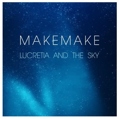 Makemake - Lucretia and the Sky - Single