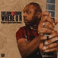 Sheldon So Goode - Where U R