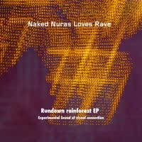 Naked Nuras Loves Rave - Rundown Rainforest