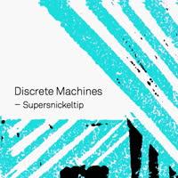 Discrete Machines - Supersnickeltip