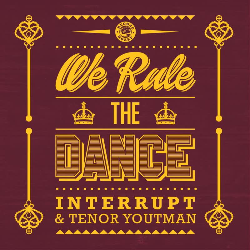 Interrupt & Tenor Youthman — We Rule the Dance | Reggae Roast