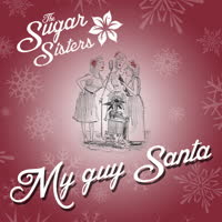 The Sugar Sisters - My Guy Santa