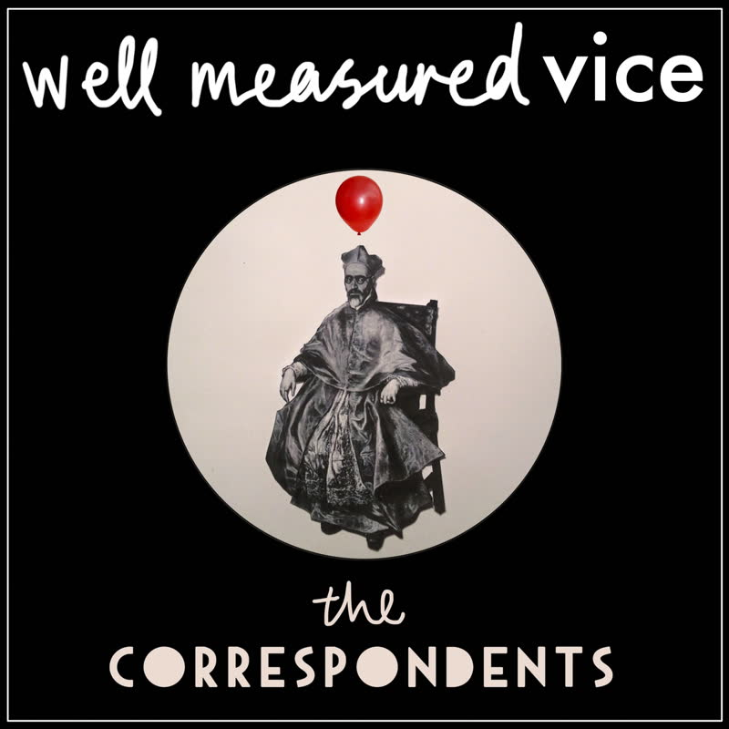 The Correspondents - Well Measured Vice