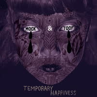 Mock & Toof - Temporary Happiness